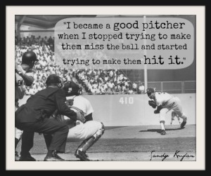 Sandy Koufax throwing a pitch and also a quote from him.