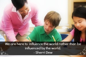 A teacher with two students and a quote about influence from Sheri Dew.