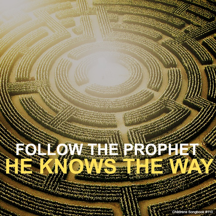 Follow the Prophet He knows the way