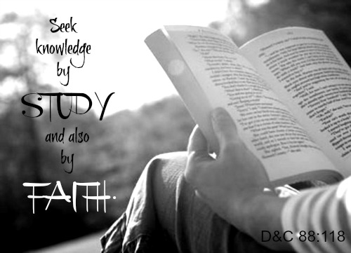 Seek knowledge by study and also by faith - D&C 88:118