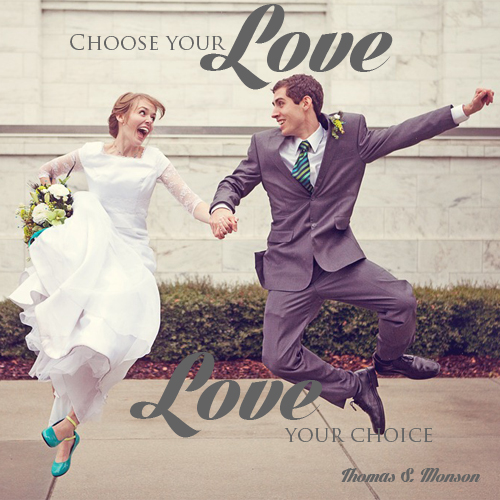 Choose your love, love your choice - Thomas S. Monson