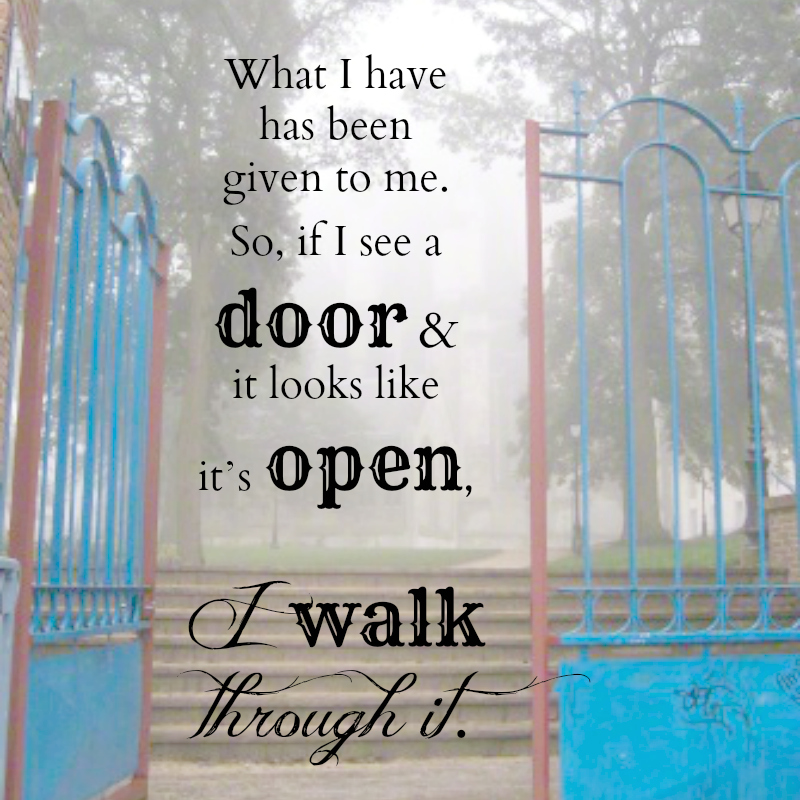"""What I have been has been given to me. So, if I see a door and it looks like it's open, I walk through it."" Mike Ericksen"
